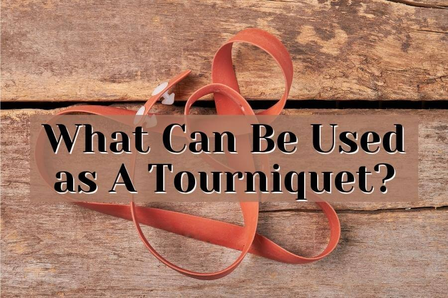 What Can Be Used as A Tourniquet?